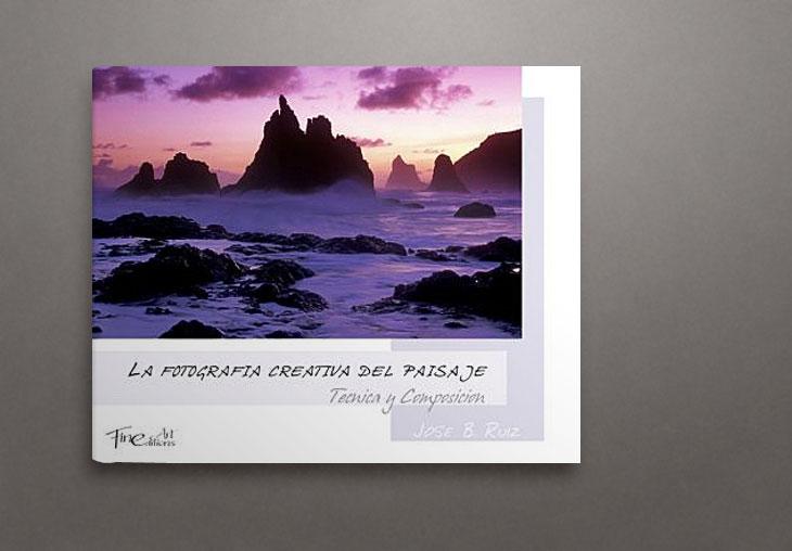 La fotografía creativa del paisaje. Técnica y composición. José Benito Ruiz